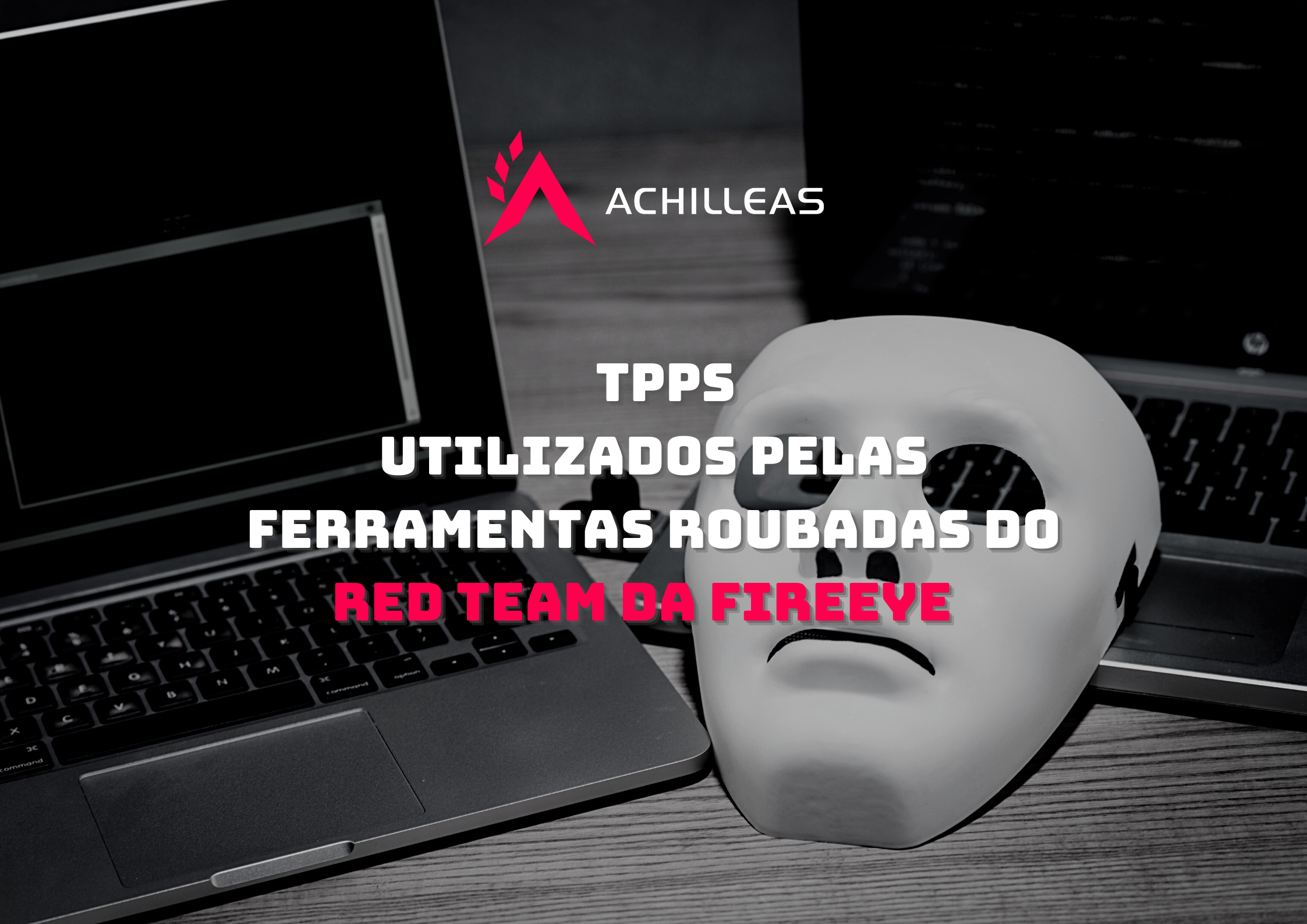 TPPs (Tactics, Techniques and Procedures) utilizados pelas ferramentas roubadas do Red Team da FireEye